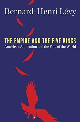 Image for The Empire and the Five Kings: America's Abdication and the Fate of the World **SIGNED 1st Edition /1st Printing + Photo **