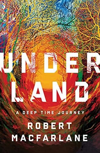 Image for Underland: A Deep Time Journey  **SIGNED 1st Edition / 1st Printing + Photo**