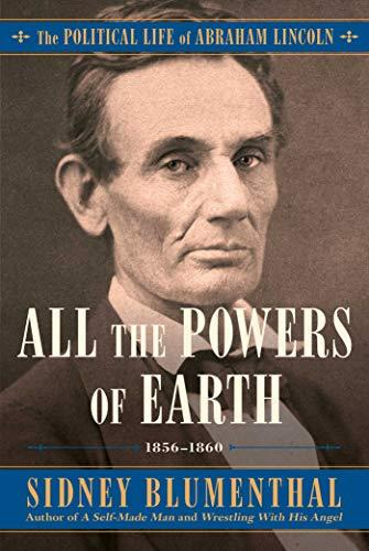 Image for All the Powers of Earth: The Political Life of Abraham Lincoln Vol. III, 1856-1860 (3) ** SIGNED 1st Edition / 1st Printing**