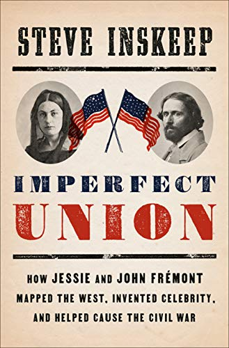 Image for Imperfect Union: How Jessie and John Frémont Mapped the West, Invented Celebrity, and Helped Cause the Civil War ** SIGNED 1st Edition / 1st Printing **
